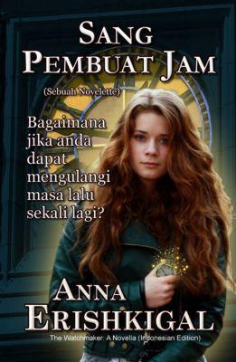 Sang Pembuat Jam (Bahasa Indonesia - Indonesian Language Edition), Anna Erishkigal