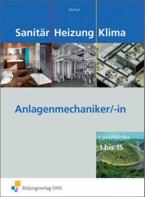 Sanitär, Heizung, Klima, Anlagenmechaniker/-in, Lernfelder 1 bis 15, Herbert Zierhut