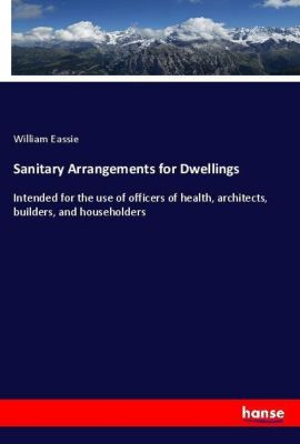 Sanitary Arrangements for Dwellings, William Eassie