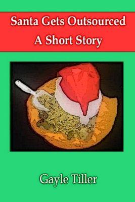 Santa Gets Outsourced: A Short Story, Gayle Tiller
