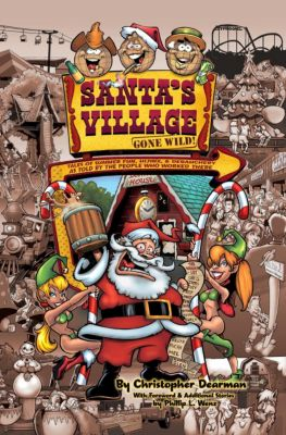Santa's Village Gone Wild! Tales Of Summer Fun, Hijinx & Debauchery As Told By The People Who Worked There, Christopher Dearman
