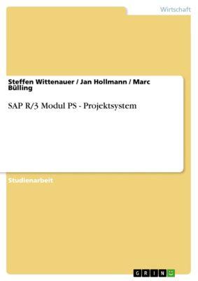 SAP R/3 Modul PS - Projektsystem, Steffen Wittenauer, Marc Bülling, Jan Hollmann