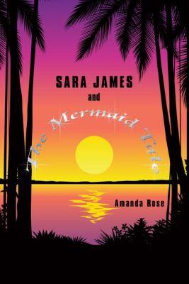 Sara James and the Mermaid Tale, Amanda Rose