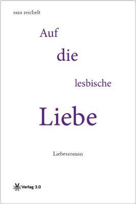sara reichelt: Auf die lesbische Liebe, sara reichelt