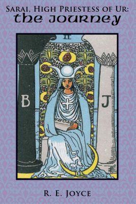 Sarai, High Priestess of Ur: the Journey, R. E. Joyce