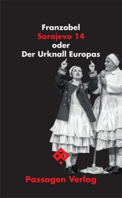 Sarajevo 14 oder Der Urknall Europas - Franzobel pdf epub
