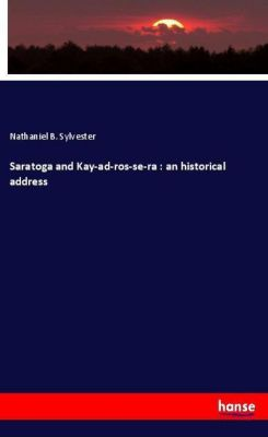 Saratoga and Kay-ad-ros-se-ra : an historical address, Nathaniel B. Sylvester