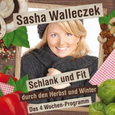 Sasha Walleczek - Schlank und fit durch den Herbst und Winter - Das 4 Wochen - Programm, Sasha Walleczek