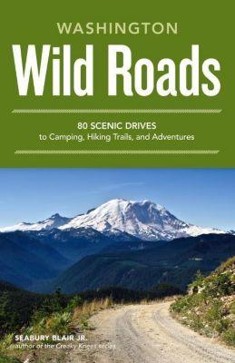 Sasquatch Books: Wild Roads Washington, Seabury Blair