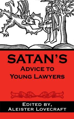 Satan's Guides to Life: Satan's Advice to Young Lawyers (Satan's Guides to Life, #1), Aleister Lovecraft