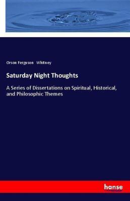 Saturday Night Thoughts, Orson Ferguson Whitney