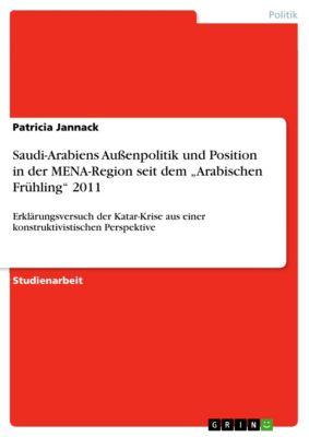 """Saudi-Arabiens Außenpolitik und Position in der MENA-Region seit dem """"Arabischen Frühling"""" 2011, Patricia Jannack"""