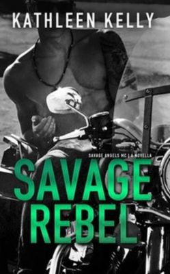 Savage Angels MC: Savage Rebel, A Novella (Savage Angels MC), Kathleen Kelly