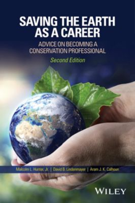 Saving the Earth as a Career, Malcolm L. Hunter, David B. Lindenmayer, Aram J. K. Calhoun