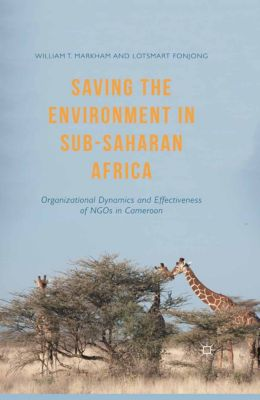 Saving the Environment in Sub-Saharan Africa, William T. Markham, Lotsmart Fonjong