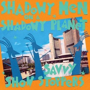Savvy Show Stoppers (Vinyl), Shadowy Men On A Shadowy Planet