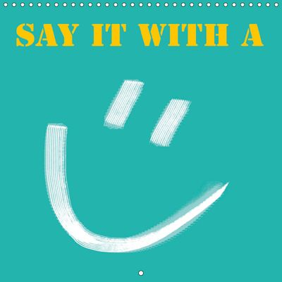 Say it with a smile (Wall Calendar 2019 300 × 300 mm Square), Christine B-B Müller