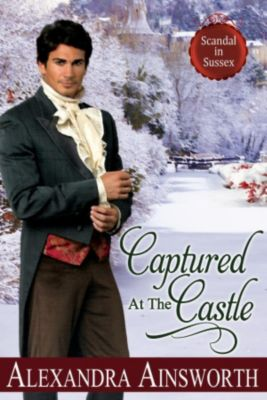 Scandal in Sussex: Captured at the Castle (Scandal in Sussex, #2), Alexandra Ainsworth