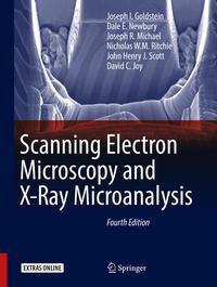 Scanning Electron Microscopy and X-Ray Microanalysis, Joseph I. Goldstein, Dale E. Newbury, Joseph R. Michael