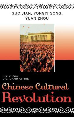 Scarecrow Press: Historical Dictionary of the Chinese Cultural Revolution, Yuan Zhou, Guo Jian, Yongyi Song