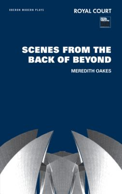 Scenes from the Back of Beyond, Meredith Oakes