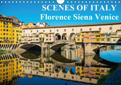 Scenes of Italy Florence Siena Venice (Wall Calendar 2019 DIN A4 Landscape), Colin Allen