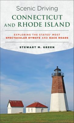 Scenic Driving: Scenic Driving Connecticut and Rhode Island, Stewart M. Green