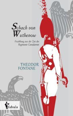 Schach von Wuthenow: Erzählung aus der Zeit des Regiments Gensdarmes, Theodor Fontane
