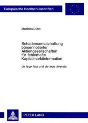 Schadensersatzhaftung börsennotierter Aktiengesellschaften für fehlerhafte Kapitalmarktinformation, Matthias Dühn