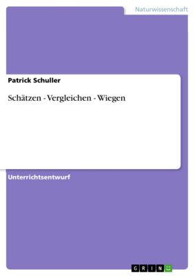 Schätzen - Vergleichen - Wiegen, Patrick Schuller