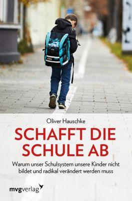 Schafft die Schule ab - Oliver Hauschke |