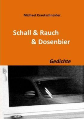 Schall & Rauch & Dosenbier - Michael Krautschneider |