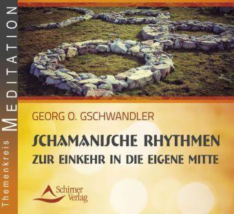 Schamanische Rhythmen zur Einkehr in die eigene Mitte, Audio-CD, Georg O. Gschwandler