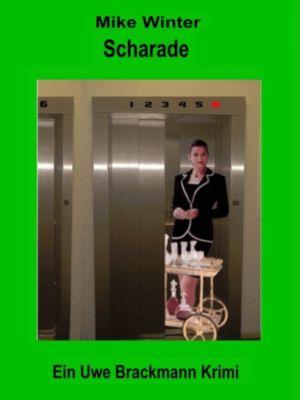 Scharade. Mike Winter Kriminalserie, Band 9. Spannender Kriminalroman über Verbrechen, Mord, Intrigen und Verrat., Uwe Brackmann