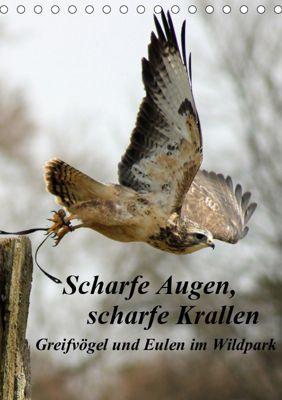 Scharfe Krallen, scharfe Augen, Greifvögel und Eulen im Wildpark (Tischkalender 2019 DIN A5 hoch), Marion Bönner