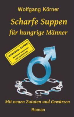 Scharfe Suppen für hungrige Männer, Wolfgang Körner