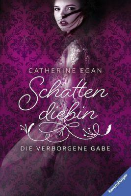 Schattendiebin - Die verborgene Gabe, Catherine Egan