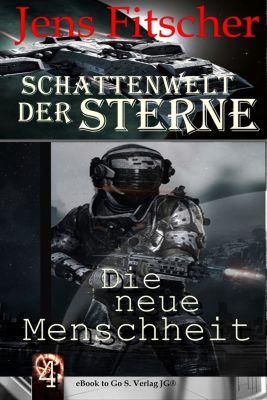 Schattenwelt der Sterne: Die neue Menschheit ( Schattenwelt der Sterne 4 ), Jens Fitscher