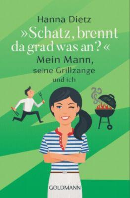 """""""Schatz, brennt da grad was an?"""", Hanna Dietz"""