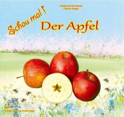 Schau mal! Der Apfel, Heiderose Fischer-Nagel