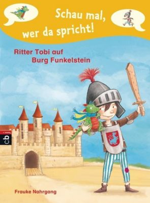 Schau mal, wer da spricht. Ritter Tobi Band 2: Ritter Tobi auf Burg Funkelstein, Frauke Nahrgang