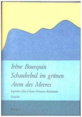 Schaukelnd im grünen Atem des Meeres - Irène Bourquin |