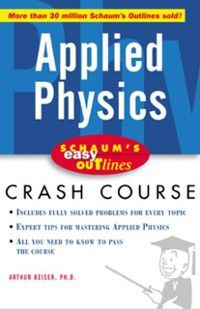 Schaum's Easy Outline of Applied Physics, Arthur Beiser