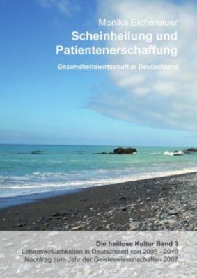 Scheinheilung und Patientenerschaffung - Die heillose Kultur - Band 3 - Monika Eichenauer pdf epub