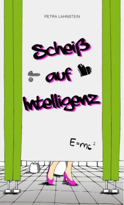Scheiß auf Intelligenz, Petra Lahnstein