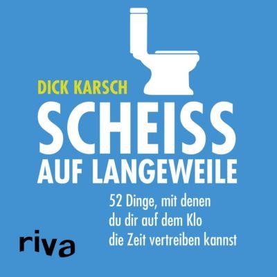 Scheiß auf Langeweile - Dick Karsch pdf epub