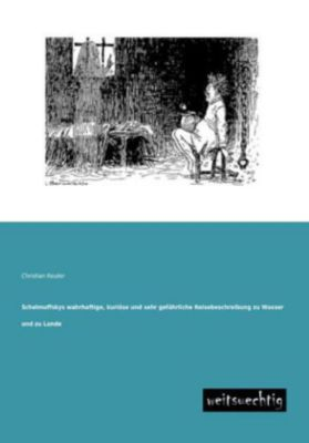 Schelmuffskys wahrhaftige, kuriöse und sehr gefährliche Reisebeschreibung zu Wasser und zu Lande - Christian Reuter |