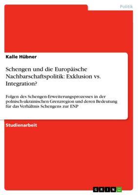 Schengen und die Europäische Nachbarschaftspolitik: Exklusion vs. Integration?, Kalle Hübner