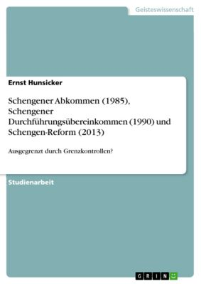 Schengener Abkommen (1985), Schengener Durchführungsübereinkommen (1990) und Schengen-Reform (2013), Ernst Hunsicker
