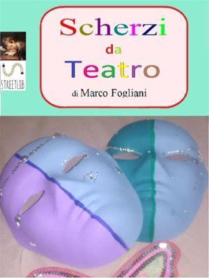 Scherzi del Teatro, Marco Fogliani
